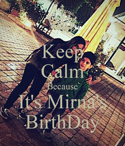 Poster: Keep Calm Because It's Mirna's BirthDay