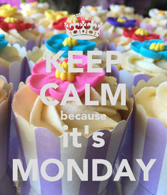 Poster: KEEP CALM because it's MONDAY
