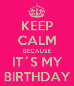 Poster: KEEP CALM BECAUSE IT´S MY BIRTHDAY
