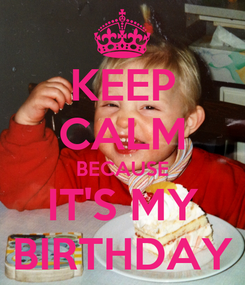 Poster: KEEP CALM BECAUSE IT'S MY BIRTHDAY
