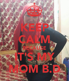 Poster: KEEP CALM BECAUSE IT'S MY MOM B.D