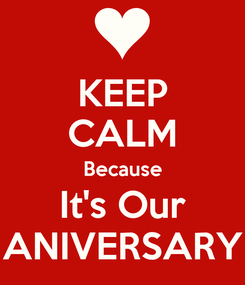 Poster: KEEP CALM Because It's Our ANIVERSARY