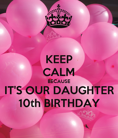 Poster: KEEP CALM BECAUSE IT'S OUR DAUGHTER 10th BIRTHDAY
