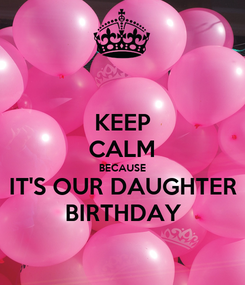 Poster: KEEP CALM BECAUSE IT'S OUR DAUGHTER BIRTHDAY