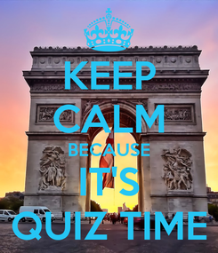 Poster: KEEP CALM BECAUSE IT'S QUIZ TIME