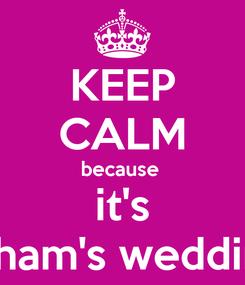 Poster: KEEP CALM because  it's Riham's wedding