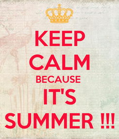 Poster: KEEP CALM BECAUSE  IT'S SUMMER !!!