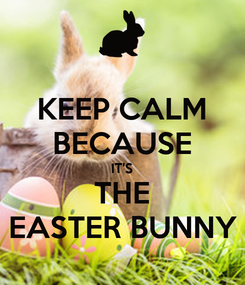 Poster: KEEP CALM BECAUSE IT'S THE EASTER BUNNY