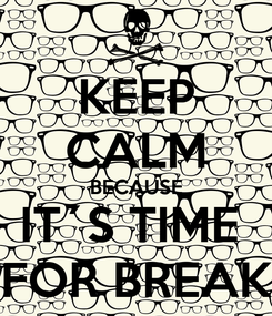 Poster: KEEP CALM BECAUSE IT´S TIME  FOR BREAK