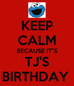 "Poster: KEEP CALM BECAUSE IT""S TJ'S BIRTHDAY"
