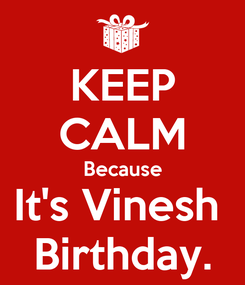 Poster: KEEP CALM Because It's Vinesh  Birthday.