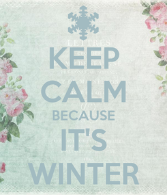 Poster: KEEP CALM BECAUSE IT'S WINTER
