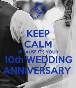 Poster: KEEP CALM BECAUSE IT'S YOUR 10th WEDDING ANNIVERSARY
