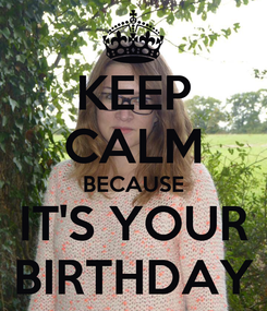 Poster: KEEP CALM BECAUSE IT'S YOUR BIRTHDAY