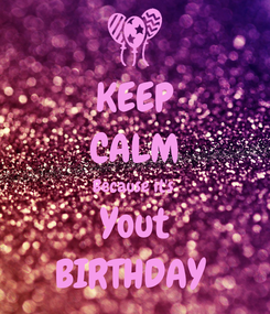 Poster: KEEP CALM Because it's  Yout BIRTHDAY