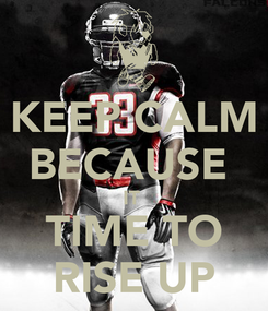 Poster: KEEP CALM BECAUSE  IT  TIME TO RISE UP