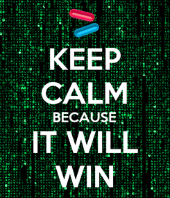 Poster: KEEP CALM BECAUSE IT WILL WIN