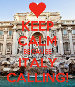 Poster: KEEP CALM BECAUSE ITALY CALLING!