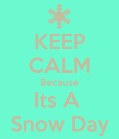 Poster: KEEP CALM Because Its A  Snow Day