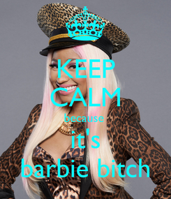 Poster: KEEP CALM because  it's barbie bitch
