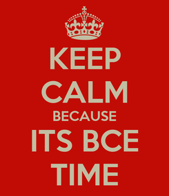 Poster: KEEP CALM BECAUSE ITS BCE TIME