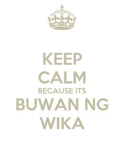 Poster: KEEP CALM BECAUSE ITS BUWAN NG WIKA