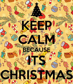 Poster: KEEP CALM BECAUSE ITS CHRISTMAS