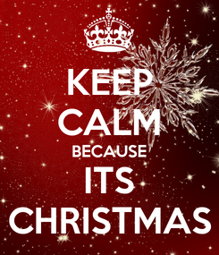 Poster: KEEP CALM BECAUSE ITS CHRISTMAS