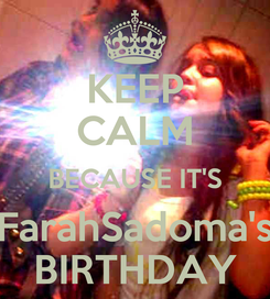 Poster: KEEP CALM BECAUSE IT'S FarahSadoma's BIRTHDAY