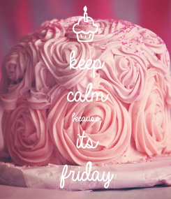 Poster: keep  calm because its friday
