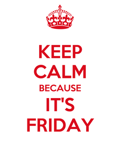 Poster: KEEP CALM BECAUSE IT'S FRIDAY