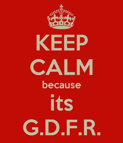 Poster: KEEP CALM because its G.D.F.R.