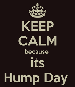 Poster: KEEP CALM because  its Hump Day