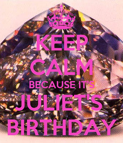 Poster: KEEP CALM BECAUSE IT'S JULIET'S  BIRTHDAY