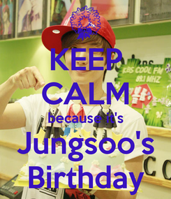 Poster: KEEP CALM because it's Jungsoo's Birthday