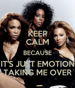 Poster: KEEP CALM BECAUSE IT'S JUST EMOTION TAKING ME OVER