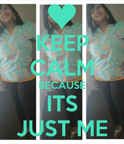 Poster: KEEP CALM BECAUSE ITS JUST ME
