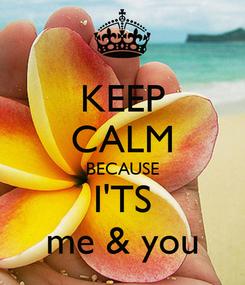 Poster: KEEP CALM BECAUSE I'TS me & you