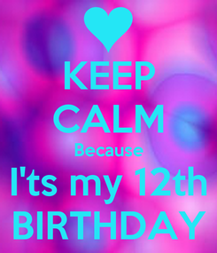 Poster: KEEP CALM Because I'ts my 12th BIRTHDAY