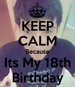 Poster: KEEP CALM Because Its My 18th Birthday