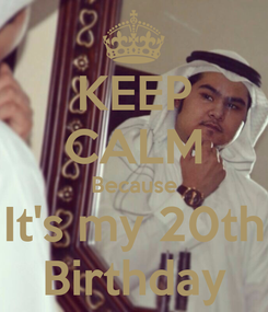 Poster: KEEP CALM Because It's my 20th Birthday
