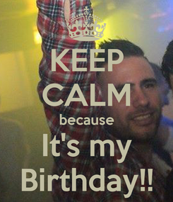Poster: KEEP CALM because It's my Birthday!!