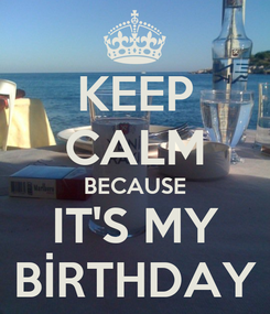 Poster: KEEP CALM BECAUSE IT'S MY BİRTHDAY