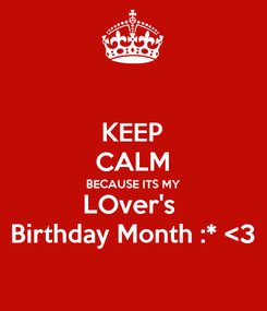 Poster: KEEP CALM BECAUSE ITS MY LOver's  Birthday Month :* <3