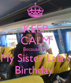 Poster: KEEP CALM Because Its  My Sister Lala's Birthday