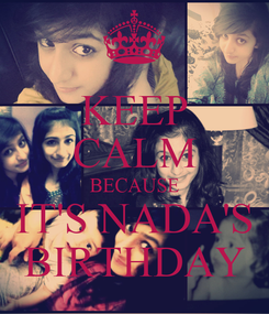 Poster: KEEP CALM BECAUSE IT'S NADA'S BIRTHDAY