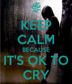 Poster: KEEP CALM BECAUSE IT'S OK TO CRY