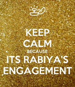 Poster: KEEP CALM BECAUSE ITS RABIYA'S ENGAGEMENT