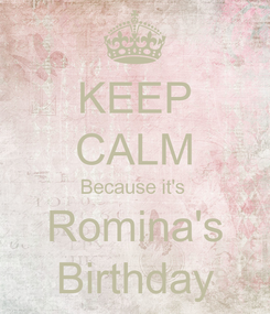 Poster: KEEP CALM Because it's  Romina's Birthday