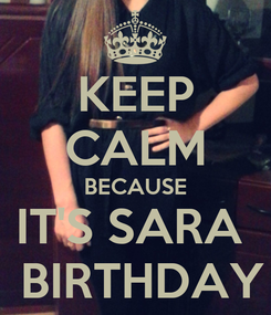 Poster: KEEP CALM BECAUSE IT'S SARA   BIRTHDAY